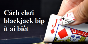 cach choi blackjack